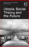 Utopia : Social Theory and the Future, Jacobsen, Michael Hviid and Tester, Keith, 1409406997