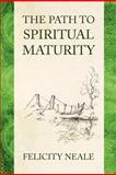 The Path to Spiritual Maturity, Felicity Neale, 1479186996
