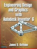 Engineering Design and Graphics with Autodesk Inventor(R) 6, Bethune, James D., 0130456993