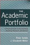 The Academic Portfolio : A Practical Guide to Documenting Teaching, Research, and Service, Seldin, Peter and Miller, J. Elizabeth, 0470256990