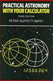 Practical Astronomy with Your Calculator, Duffett-Smith, Peter J., 0521356997