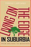 Living on the Edge in Suburbia : From Welfare to Workfare, Lawinski, Terese, 0826516998