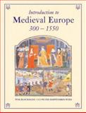 Introduction to Medieval Europe, 300 - 1550, Peter Hoppenbrouwers and Wim Blockmans, 0415346991
