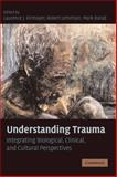 Understanding Trauma : Psychological, Biological, and Cultural Perspectives, , 0521726999