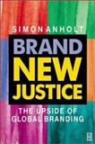 Brand New Justice : The Upside of Global Branding, Anholt, Simon, 0750656999