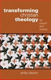 Transforming Christian Theology : For Church and Society, Clayton, Philip, 0800696999