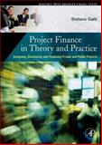 Project Finance in Theory and Practice : Designing, Structuring, and Financing Private and Public Projects, Gatti, Stefano, 0123736994