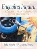 Engaging Inquiry : Research and Writing in the Disciplines, Kirscht, Judy and Schlenz, Mark A., 0130116998