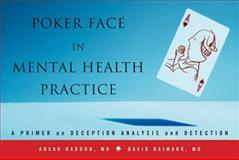 Poker Face in Mental Health Practice : A Primer on Deception Analysis and Detection, Naimark, David and Haroun, Ansar, 0393706990