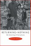 Returning to Nothing : The Meaning of Lost Places, Read, Peter, 0521576997