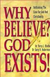 Why Believe? God Exists! : Rethinking the Case for God and Christianity, Miethe, Terry L. and Habermas, Gary, 089900699X
