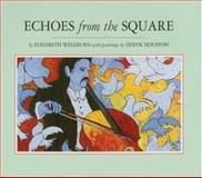 Echoes from the Square, Elizabeth Wellburn, 0921156995