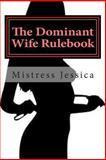 The Dominant Wife Rulebook, Mistress Jessica, 149215699X