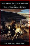 Spectacle Entertainments of Early Imperial Rome, Beacham, Richard, 0300176996