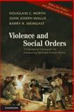Violence and Social Orders : A Conceptual Framework for Interpreting Recorded Human History, North, Douglass C. and Wallis, John Joseph, 1107646995