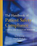 The Handbook of Patient Safety Compliance : A Practical Guide for Health Care Organizations, , 1118086996