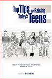 Top Tips for Raising Today's Teens, Martha Matthews, 1477226990