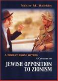 A Threat from Within : A History of Jewish Opposition to Zionism, Rabkin, Yakov M., 1842776991