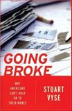 Going Broke : Why Americans Can't Hold on to Their Money, Vyse, Stuart A., 0195306996