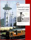 Yet There Isn't a Train I Wouldn't Take : Railway Journeys by William D. Middleton, Middleton, William D., 0253336996