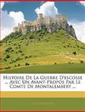 Histoire de la Guerre D'Escosse Avec un Avant-Propos Par le Comte de Montalembert, Jean De Beaugué, 1144406994