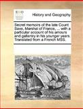 Secret Memoirs of the Late Count Saxe, Marshal of France, with a Particular Account of His Amours and Gallantry in His Younger Years Translated F, See Notes Multiple Contributors, 1170216994