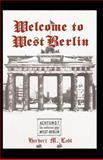 Welcome to West Berlin, Herbert M. Lobl, 1401046991