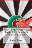 How to Motivate Your Sales Reps in 5 Days, Ralph Burns, 1453696997