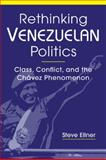 Rethinking Venezuelan Politics : Class, Conflict, and the Chávez Phenomenon, Ellner, Steve, 1588266990