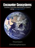 Encounter Geosystems : Interactive Explorations of Earth Using Google Earth, Christopherson, Robert W. and Thomsen, Charles E., 0321636996