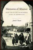 Memories of Absence : How Muslims Remember Jews in Morocco, Boum, Aomar, 0804786992