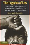 The Legacies of Law : Long-Run Consequences of Legal Development in South Africa, 1652-2000, Meierhenrich, Jens, 0521156998