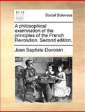 A Philosophical Examination of the Principles of the French Revolution, Jean-Baptiste Duvoisin, 1170126995