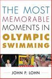 Most Memorable Moments in Olympic Swimming, Lohn, John P., 144223699X