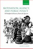 Motivation, Agency, and Public Policy : Of Knights and Knaves, Pawns and Queens, Le Grand, Julian, 0199266999