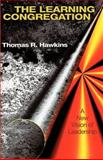 The Learning Congregation : A New Vision of Leadership, Hawkins, Thomas R., 0664256996