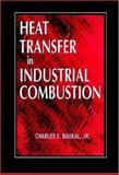 Heat Transfer in Industrial Combustion, Baukal, Charles E., 0849316995
