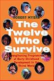 The Twelve Who Survive : Strengthening Programmes of Early Childhood Development in the Third World, Myers, Robert, 0929816994