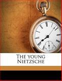 The Young Nietzsche, Elisabeth Förster-Nietzsche and Anthony Mario Ludovici, 1149596996
