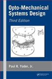 Opto-Mechanical Systems Design, Yoder, Paul R., 1574446991