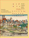 Als die Lettern laufen Lernten : Medienwandel im 15. Jahrhundert. Inkunabeln aus der Bayerischen Staatsbibliothek Munchen, Wagner, Bettina, 3895006998