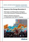 Aspects of the Orange Revolution II : Information and Manipulation Strategies in the 2004 Ukrainian Presidential Elections, Bredies, Ingmar and D'Anieri, Paul J., 3898216993
