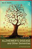 Alzheimer's Disease and Other Dementias : A Practical Guide, Agronin, Marc E., 0415857007
