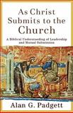 As Christ Submits to the Church : A Biblical Understanding of Leadership and Mutual Submission, Padgett, Alan G., 0801027004