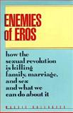 Enemies of Eros : How the Sexual Revolution Is Killing Family, Marriage, and Sex and What We Can Do about It, Gallagher, Maggie, 0929387007