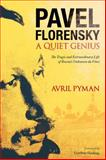 Pavel Florensky : A Quiet Genius - The Tragic and Extraordinary Life of Russia's Unknown Da Vinci, Pyman, Avril, 1441187006