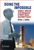 Doing the Impossible : George E. Mueller and the Management of NASA's Human Spaceflight Program, Slotkin, Arthur L., 1461437008