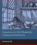 Dynamics AX 2012 Blueprints: Configuring Lean Manufacturing, Murray Fife, 149427700X