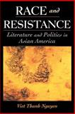 Race and Resistance : Literature and Politics in Asian America, Nguyen, Viet Thanh, 0195147006