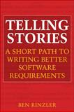 Telling Stories : A Short Path to Writing Better Software Requirements, Rinzler, Ben and Rinzler, 0470437006